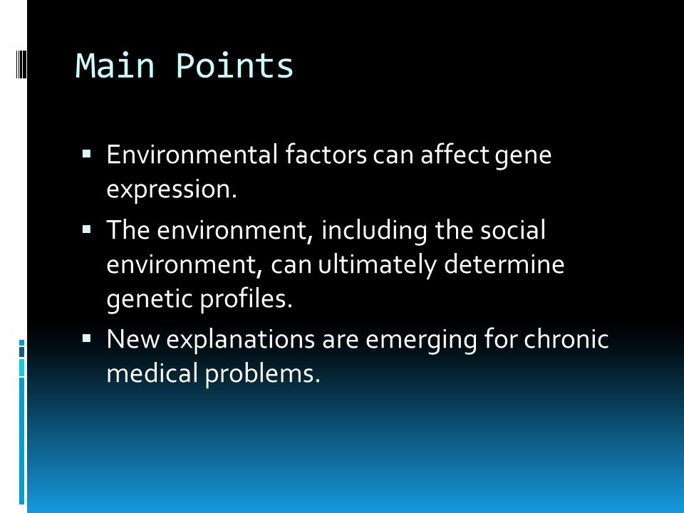 Main Points  Environmental factors can affect gene expression.