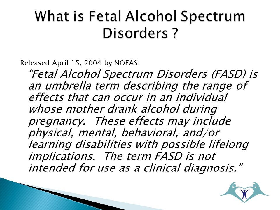 Released April 15, 2004 by NOFAS: Fetal Alcohol Spectrum Disorders (FASD) is an umbrella term describing the range of effects that can occur in an individual whose mother drank alcohol during pregnancy.