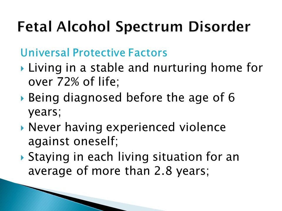 Universal Protective Factors  Living in a stable and nurturing home for over 72% of life;  Being diagnosed before the age of 6 years;  Never having experienced violence against oneself;  Staying in each living situation for an average of more than 2.8 years;