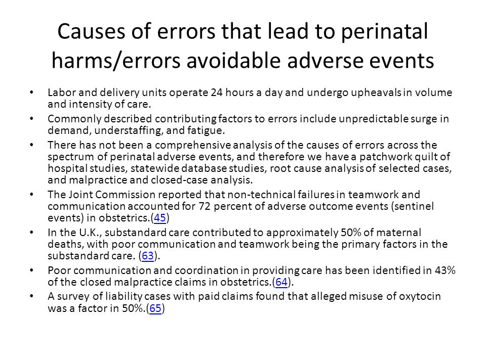 Causes of errors that lead to perinatal harms/errors avoidable adverse events Labor and delivery units operate 24 hours a day and undergo upheavals in volume and intensity of care.
