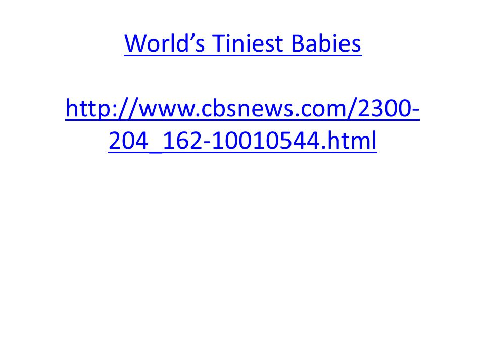 World's Tiniest Babies http://www.cbsnews.com/2300- 204_162-10010544.html