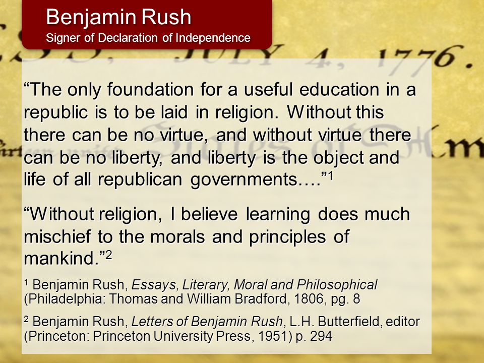 """The only foundation for a useful education in a republic is to be laid in religion. Without this there can be no virtue, and without virtue there can"