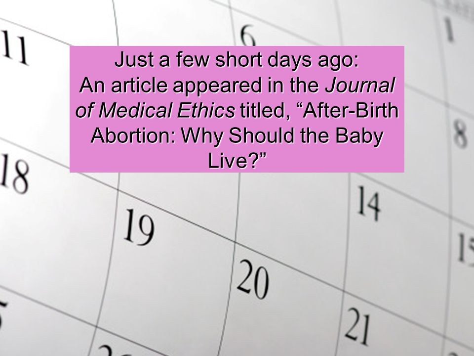 "Just a few short days ago: An article appeared in the Journal of Medical Ethics titled, ""After-Birth Abortion: Why Should the Baby Live?"""