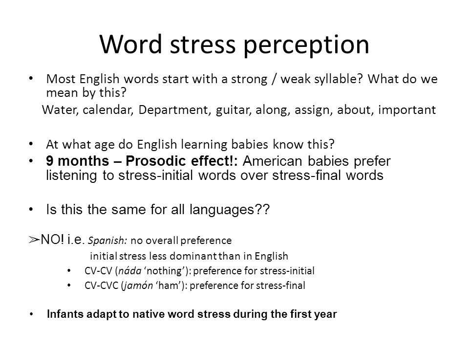 Word stress perception Most English words start with a strong / weak syllable.