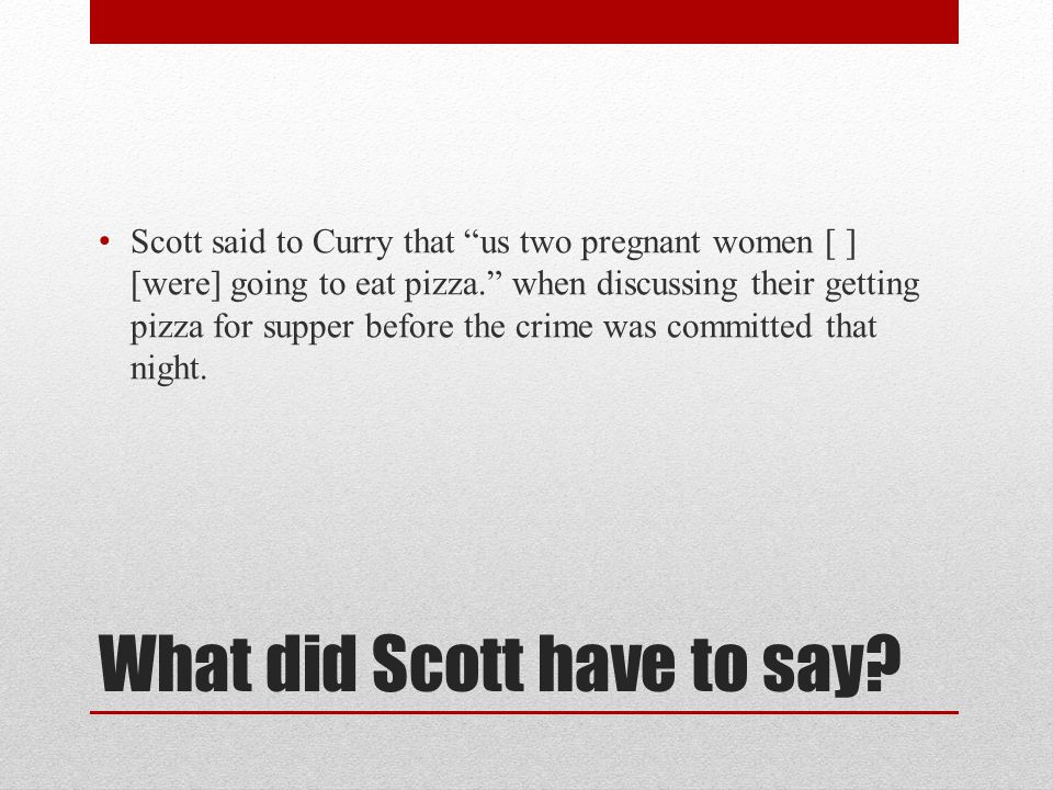 """What did Scott have to say? Scott said to Curry that """"us two pregnant women [ ] [were] going to eat pizza."""" when discussing their getting pizza for su"""