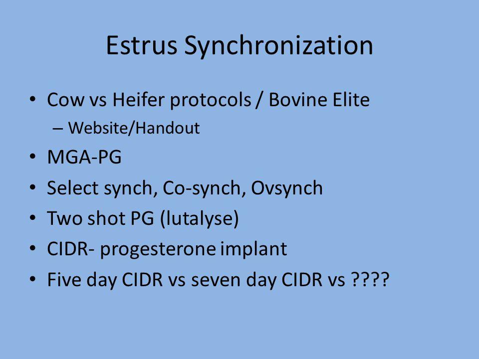 Estrus Synchronization Cow vs Heifer protocols / Bovine Elite – Website/Handout MGA-PG Select synch, Co-synch, Ovsynch Two shot PG (lutalyse) CIDR- pr