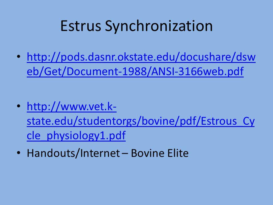Estrus Synchronization http://pods.dasnr.okstate.edu/docushare/dsw eb/Get/Document-1988/ANSI-3166web.pdf http://pods.dasnr.okstate.edu/docushare/dsw e