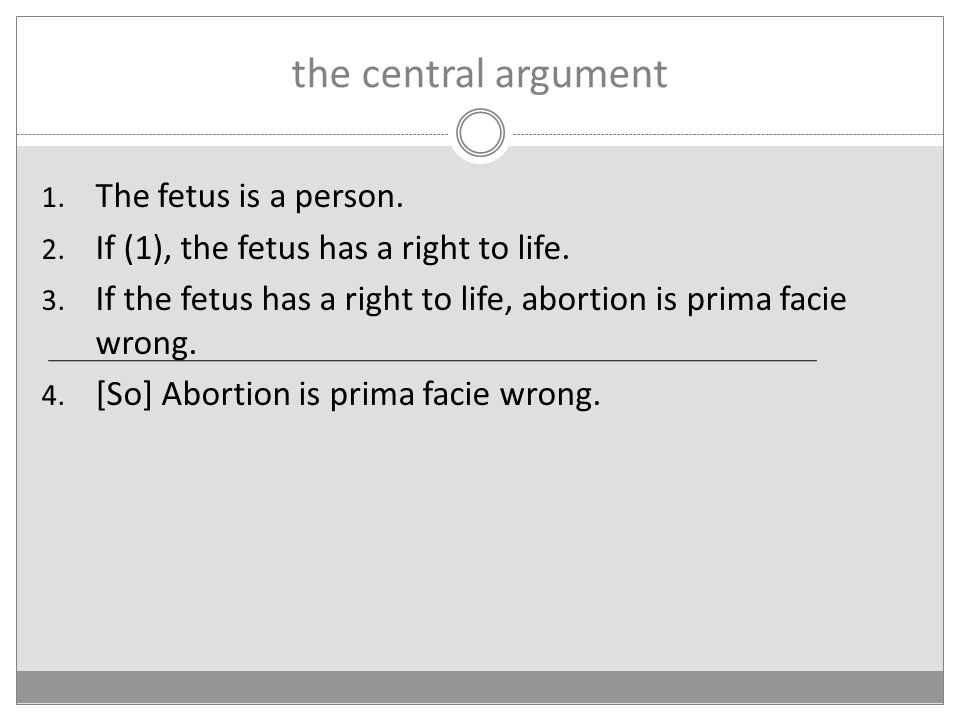 the central argument 1. The fetus is a person. 2.