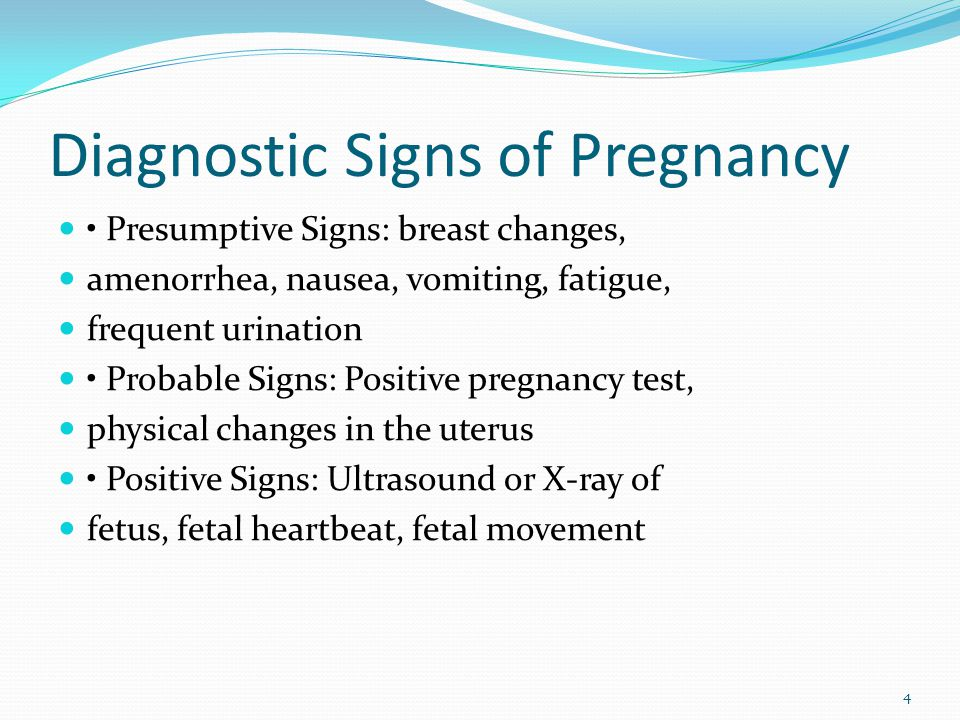 Diagnostic Signs of Pregnancy Presumptive Signs: breast changes, amenorrhea, nausea, vomiting, fatigue, frequent urination Probable Signs: Positive pr