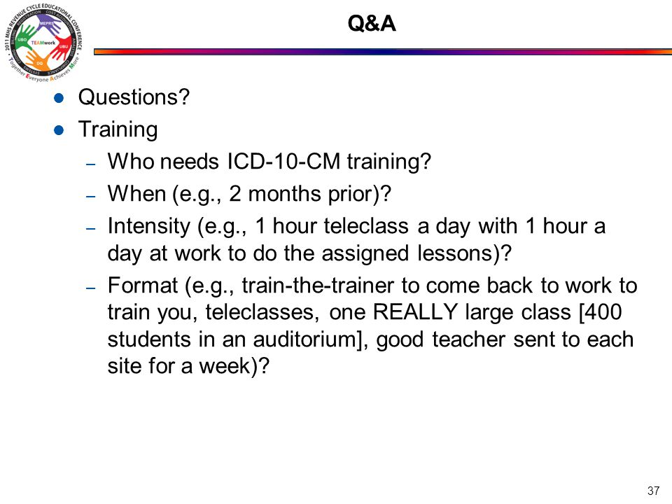 Q&A Questions. Training – Who needs ICD-10-CM training.