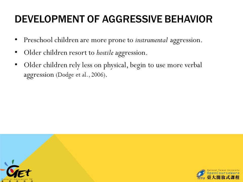 DEVELOPMENT OF AGGRESSIVE BEHAVIOR Preschool children are more prone to instrumental aggression.