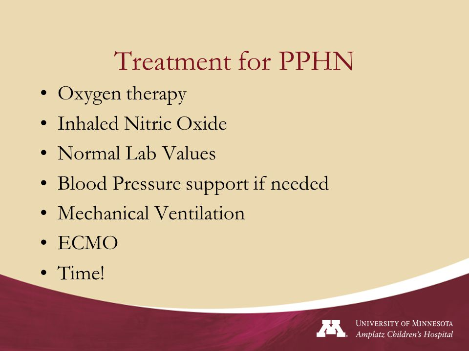 Treatment for PPHN Oxygen therapy Inhaled Nitric Oxide Normal Lab Values Blood Pressure support if needed Mechanical Ventilation ECMO Time!