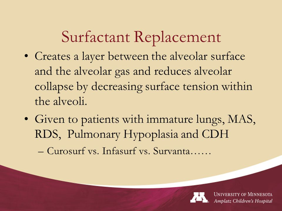Surfactant Replacement Creates a layer between the alveolar surface and the alveolar gas and reduces alveolar collapse by decreasing surface tension w
