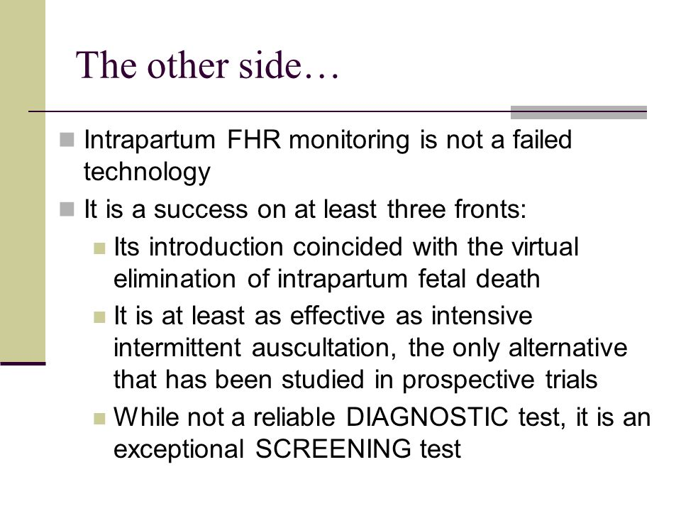 Intrapartum FHR monitoring is not a failed technology It is a success on at least three fronts: Its introduction coincided with the virtual eliminatio