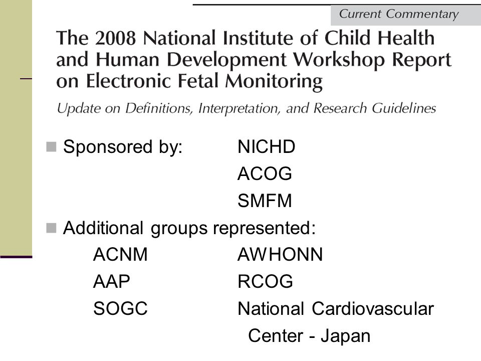 Sponsored by:NICHD ACOG SMFM Additional groups represented: ACNMAWHONN AAPRCOG SOGCNational Cardiovascular Center - Japan