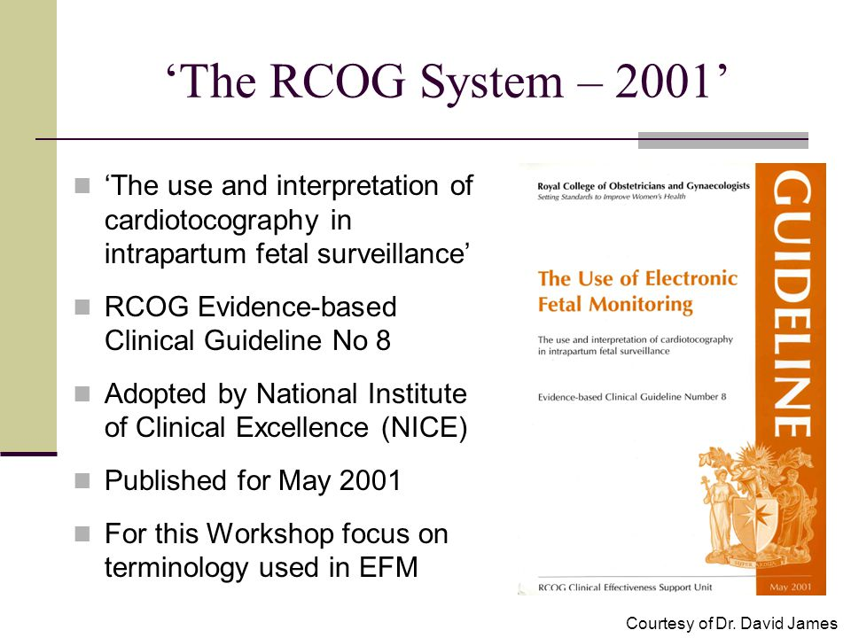 'The RCOG System – 2001' 'The use and interpretation of cardiotocography in intrapartum fetal surveillance' RCOG Evidence-based Clinical Guideline No