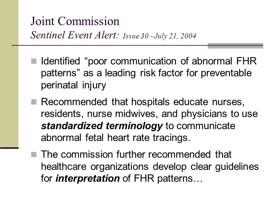 """Identified """"poor communication of abnormal FHR patterns"""" as a leading risk factor for preventable perinatal injury Recommended that hospitals educate"""