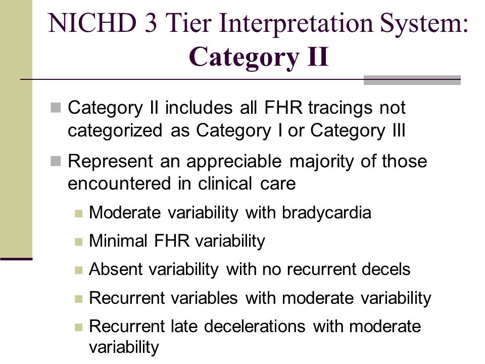 Category II includes all FHR tracings not categorized as Category I or Category III Represent an appreciable majority of those encountered in clinical