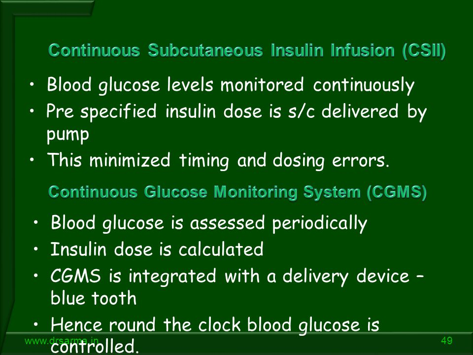 49www.drsarma.in Blood glucose levels monitored continuously Pre specified insulin dose is s/c delivered by pump This minimized timing and dosing errors.