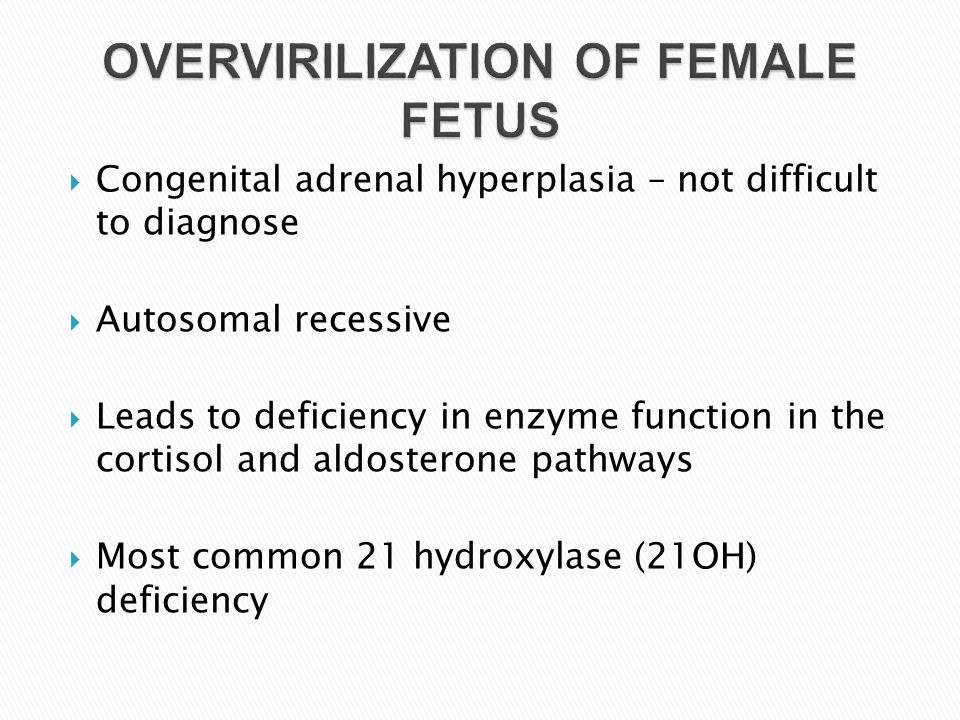  Congenital adrenal hyperplasia – not difficult to diagnose  Autosomal recessive  Leads to deficiency in enzyme function in the cortisol and aldost