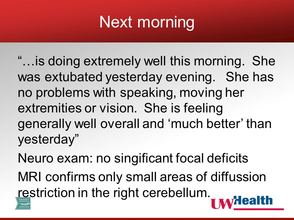 """""""…is doing extremely well this morning. She was extubated yesterday evening. She has no problems with speaking, moving her extremities or vision. She"""