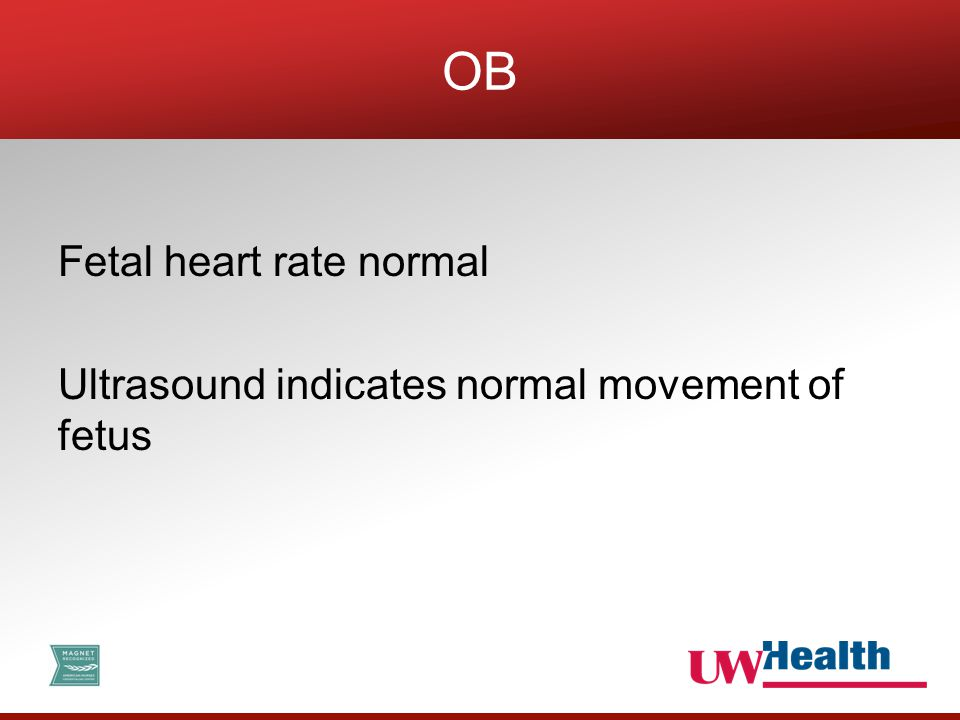 Fetal heart rate normal Ultrasound indicates normal movement of fetus OB