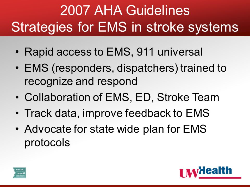 Rapid access to EMS, 911 universal EMS (responders, dispatchers) trained to recognize and respond Collaboration of EMS, ED, Stroke Team Track data, improve feedback to EMS Advocate for state wide plan for EMS protocols 2007 AHA Guidelines Strategies for EMS in stroke systems