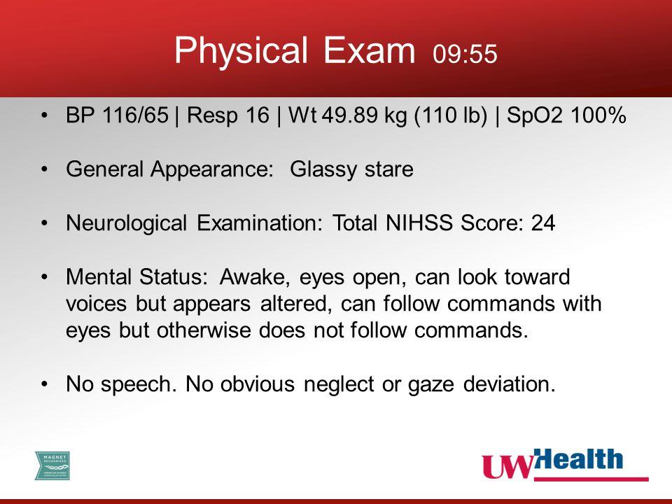 BP 116/65 | Resp 16 | Wt 49.89 kg (110 lb) | SpO2 100% General Appearance: Glassy stare Neurological Examination: Total NIHSS Score: 24 Mental Status: