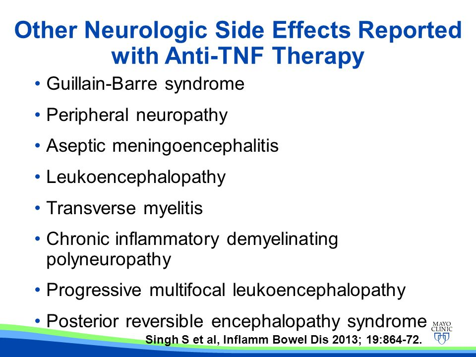 Other Neurologic Side Effects Reported with Anti-TNF Therapy Guillain-Barre syndrome Peripheral neuropathy Aseptic meningoencephalitis Leukoencephalop