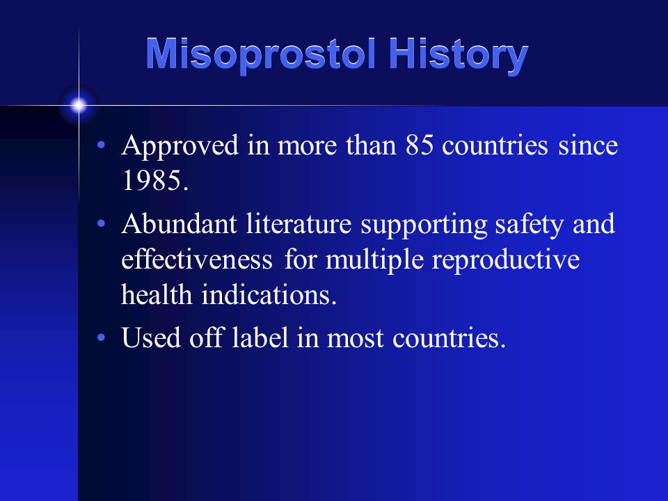 Misoprostol History Approved in more than 85 countries since 1985.