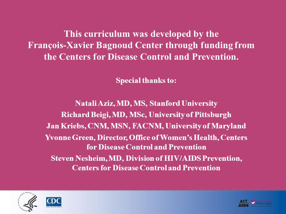 This curriculum was developed by the François-Xavier Bagnoud Center through funding from the Centers for Disease Control and Prevention. Special thank
