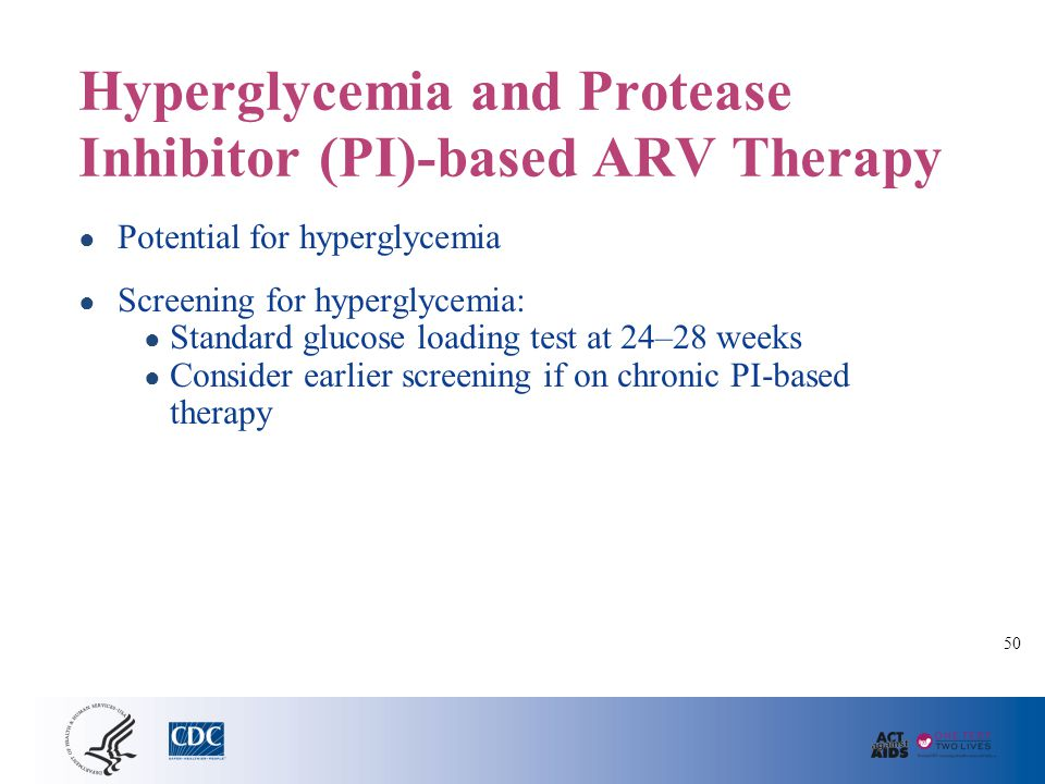 Hyperglycemia and Protease Inhibitor (PI)-based ARV Therapy ● Potential for hyperglycemia ● Screening for hyperglycemia: ● Standard glucose loading te