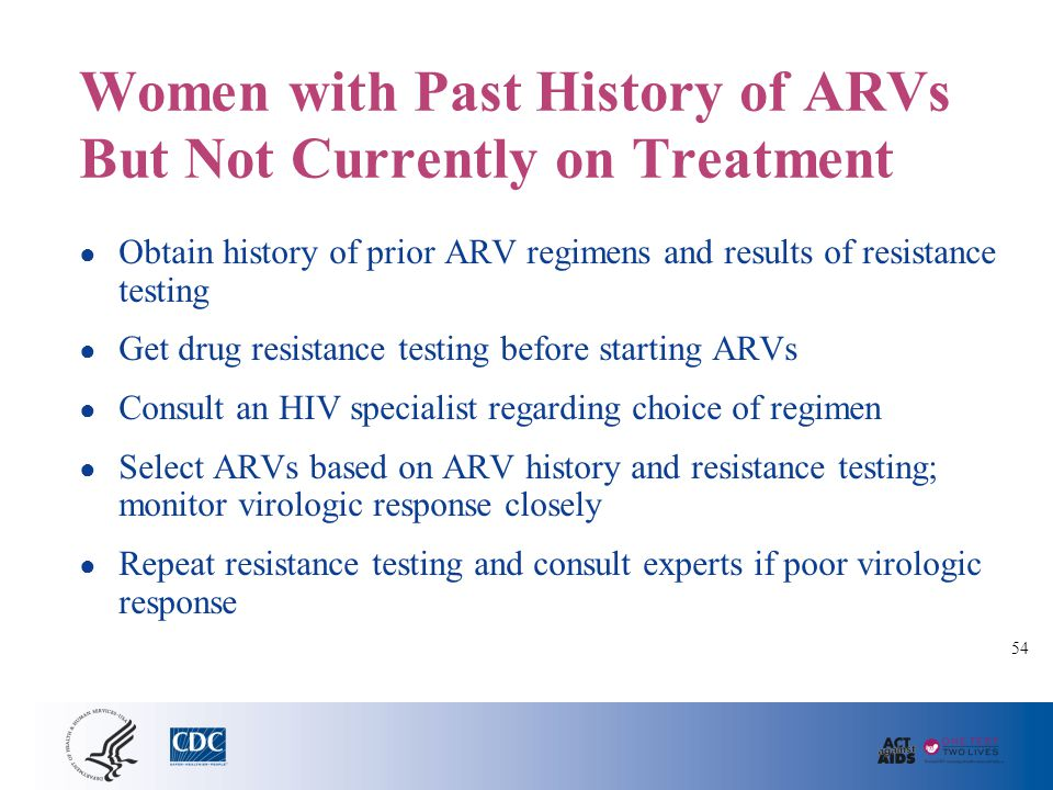 Women with Past History of ARVs But Not Currently on Treatment ● Obtain history of prior ARV regimens and results of resistance testing ● Get drug res