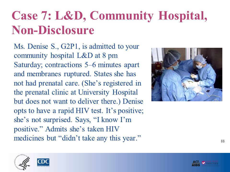 Case 7: L&D, Community Hospital, Non-Disclosure Ms. Denise S., G2P1, is admitted to your community hospital L&D at 8 pm Saturday; contractions 5–6 min
