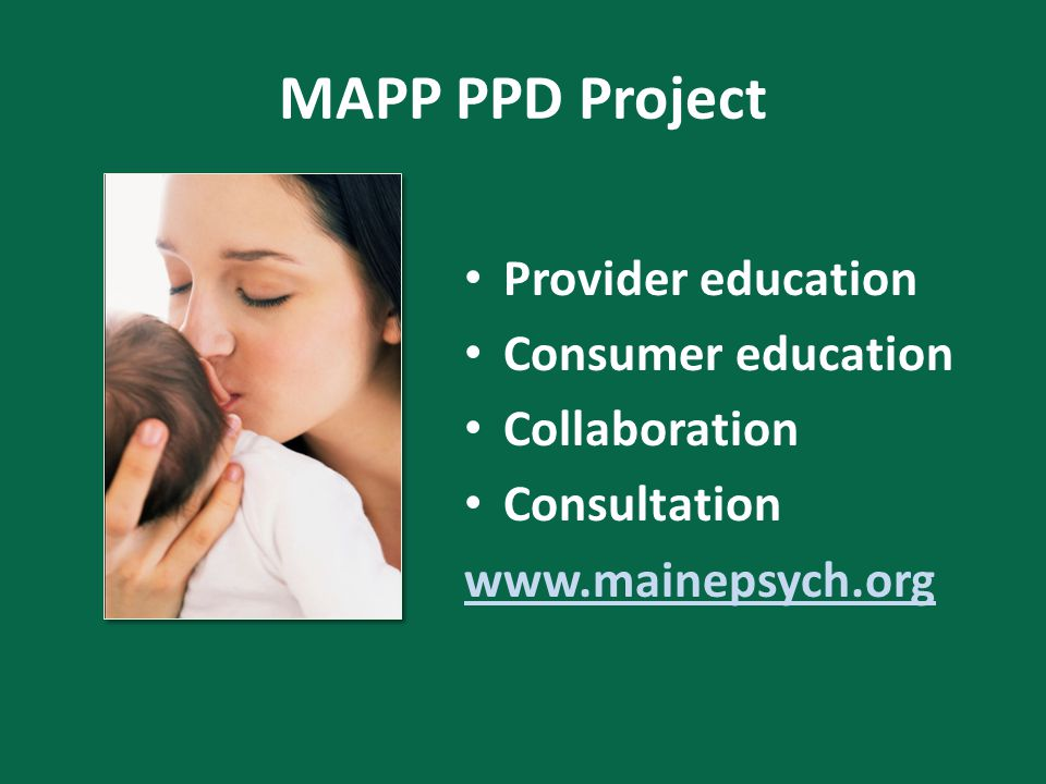 MAPP PPD Project Provider education Consumer education Collaboration Consultation www.mainepsych.org