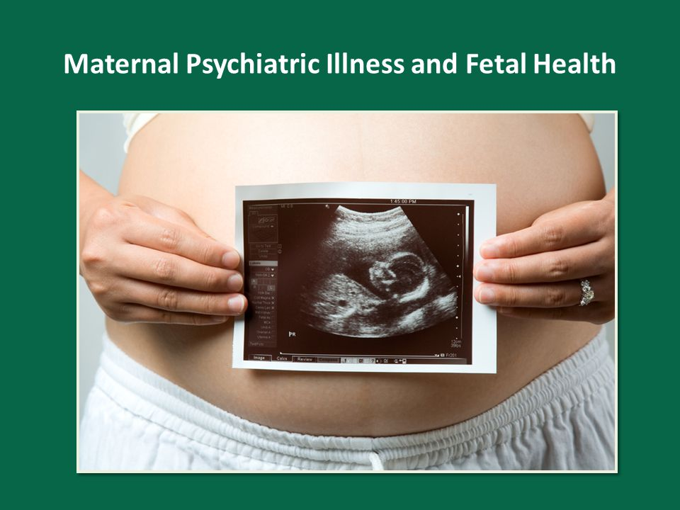 Maternal Psychiatric Illness and Fetal Health