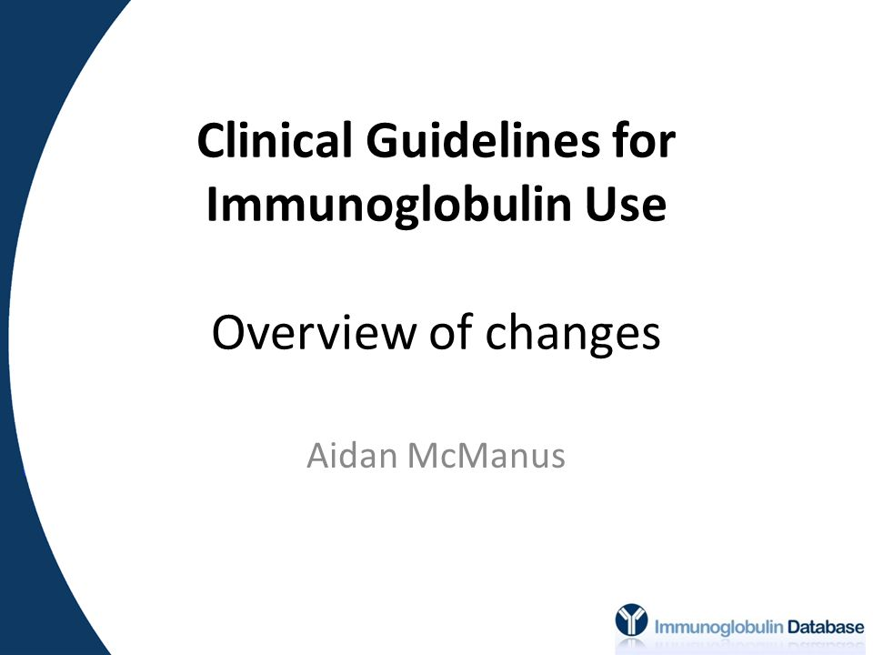 Clinical Guidelines for Immunoglobulin Use Overview of changes Aidan McManus