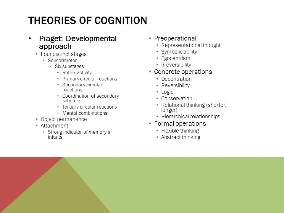 Piaget: Developmental approach Four distinct stages: Sensorimotor Six substages Reflex activity Primary circular reactions Secondary circular reaction