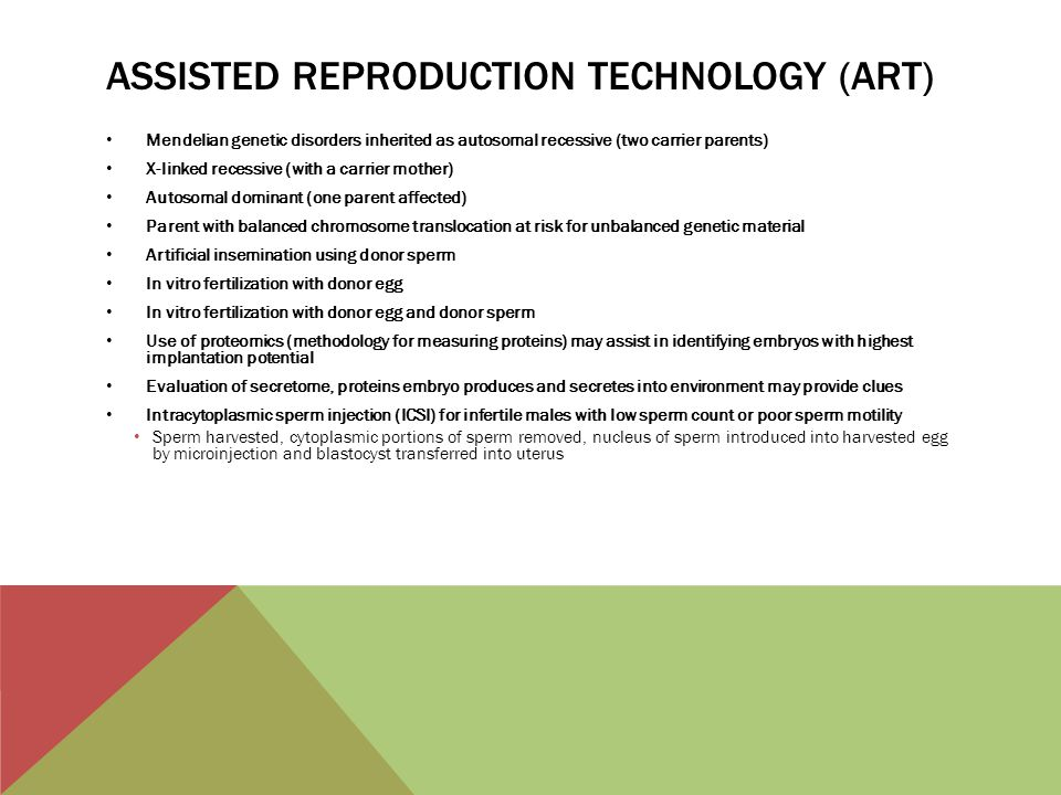 ASSISTED REPRODUCTION TECHNOLOGY (ART) Mendelian genetic disorders inherited as autosomal recessive (two carrier parents) X-linked recessive (with a c