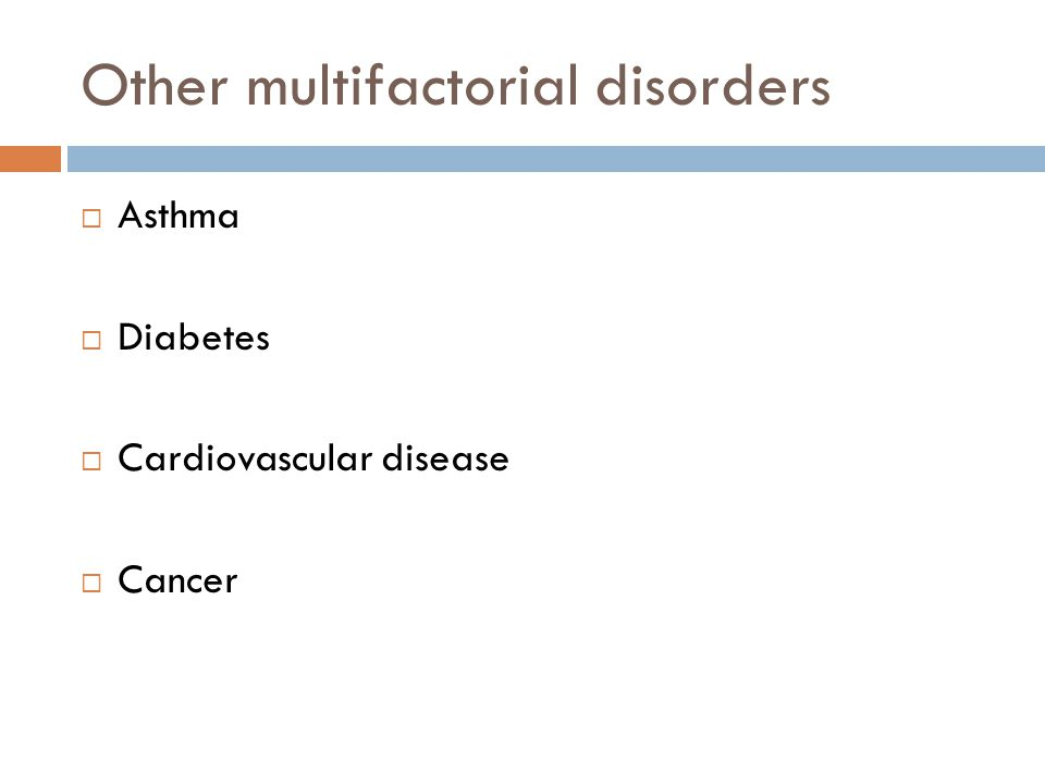 Other multifactorial disorders  Asthma  Diabetes  Cardiovascular disease  Cancer
