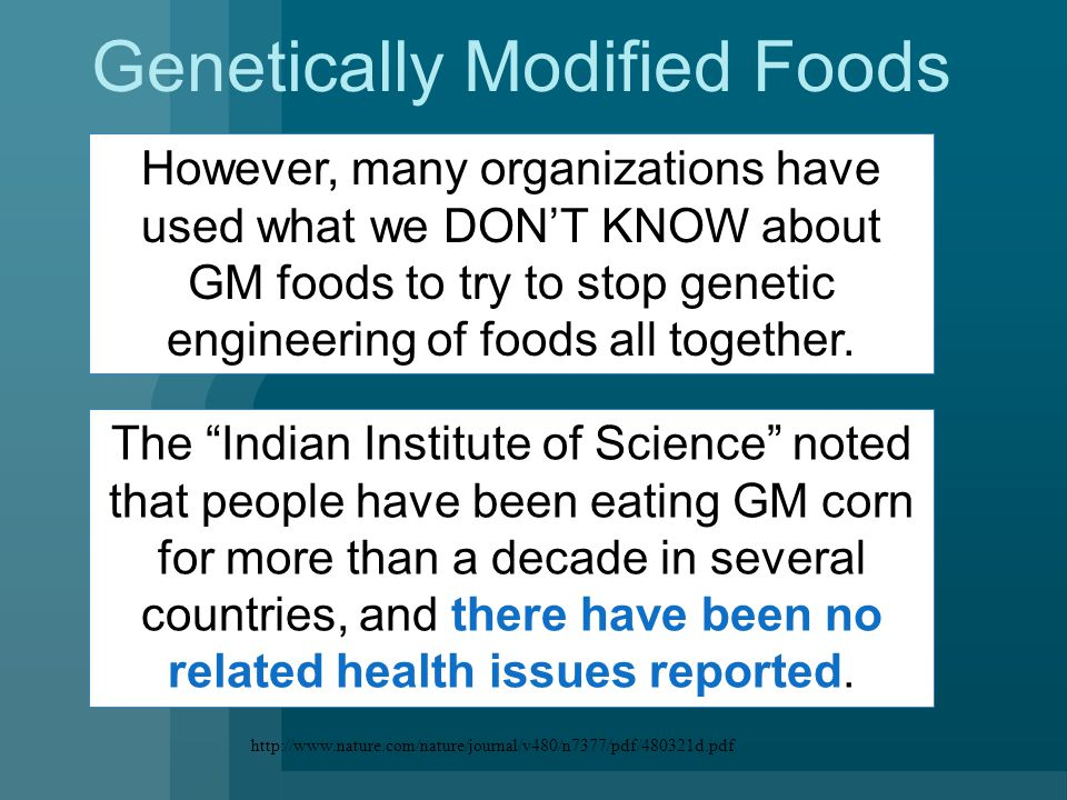 Genetically Modified Foods However, many organizations have used what we DON'T KNOW about GM foods to try to stop genetic engineering of foods all together.