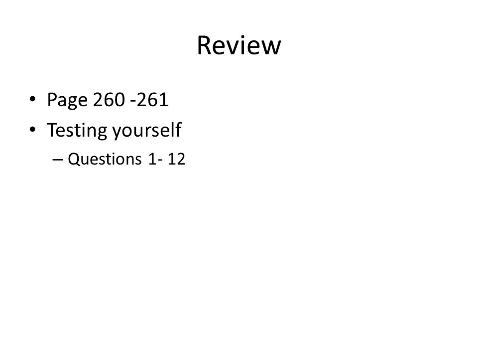 Review Page 260 -261 Testing yourself – Questions 1- 12