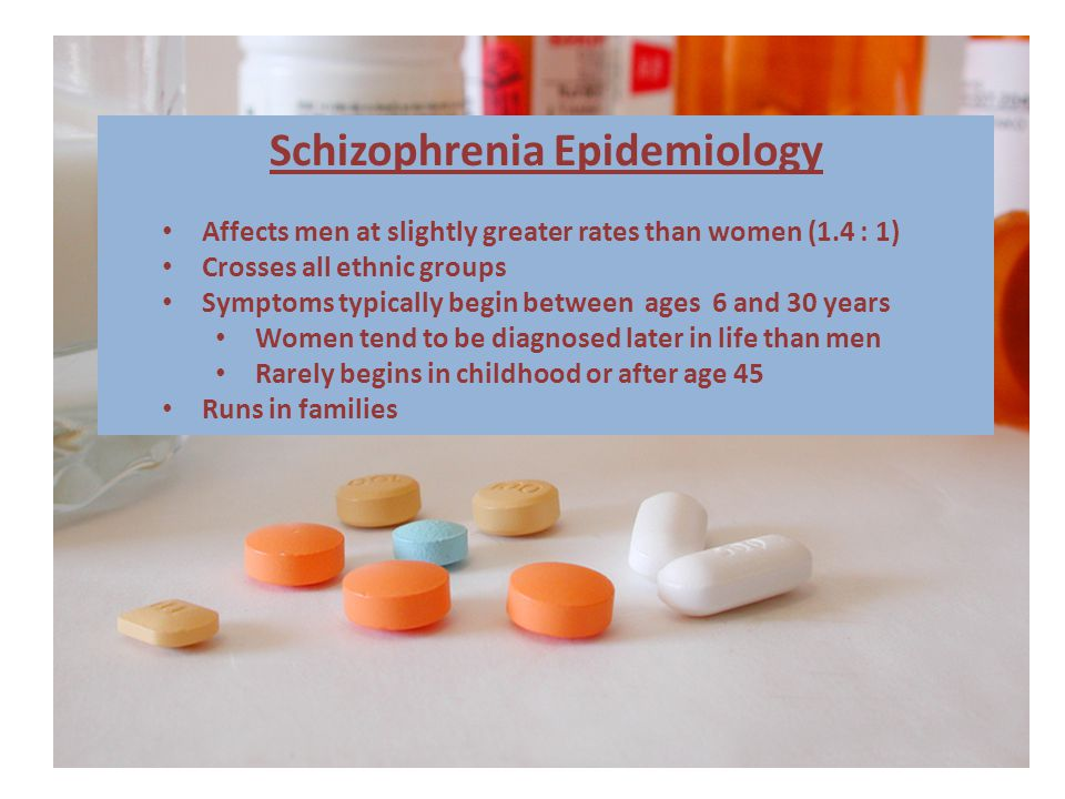 Schizophrenia Epidemiology Affects men at slightly greater rates than women (1.4 : 1) Crosses all ethnic groups Symptoms typically begin between ages 6 and 30 years Women tend to be diagnosed later in life than men Rarely begins in childhood or after age 45 Runs in families