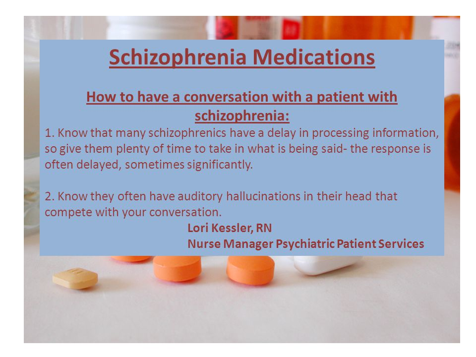Schizophrenia Medications How to have a conversation with a patient with schizophrenia: 1.