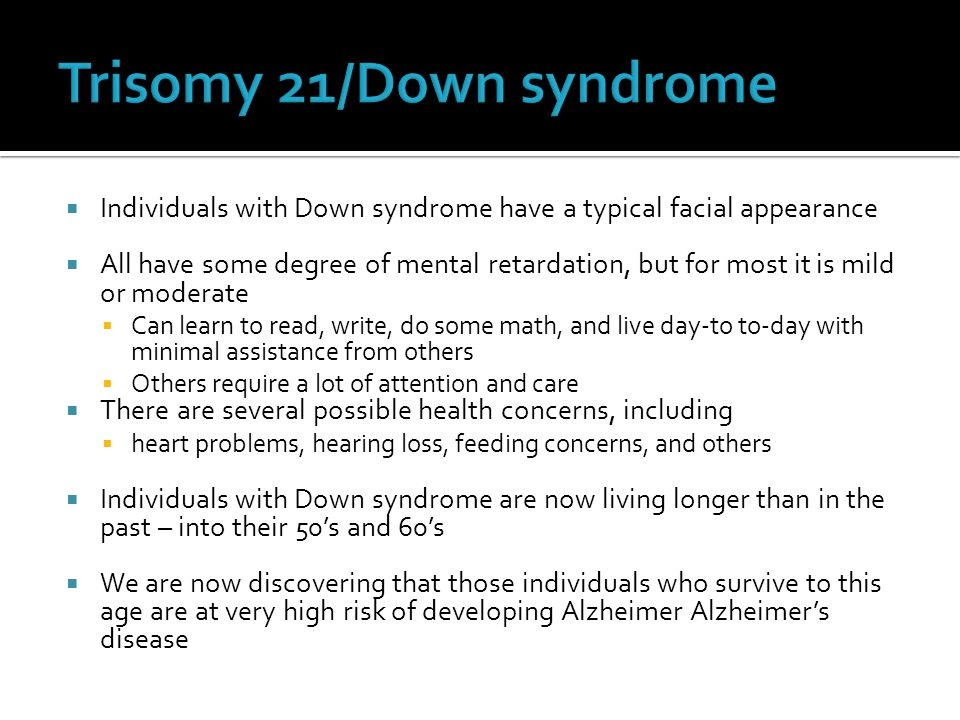  Individuals with Down syndrome have a typical facial appearance  All have some degree of mental retardation, but for most it is mild or moderate 