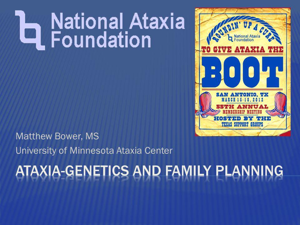 Matthew Bower, MS University of Minnesota Ataxia Center