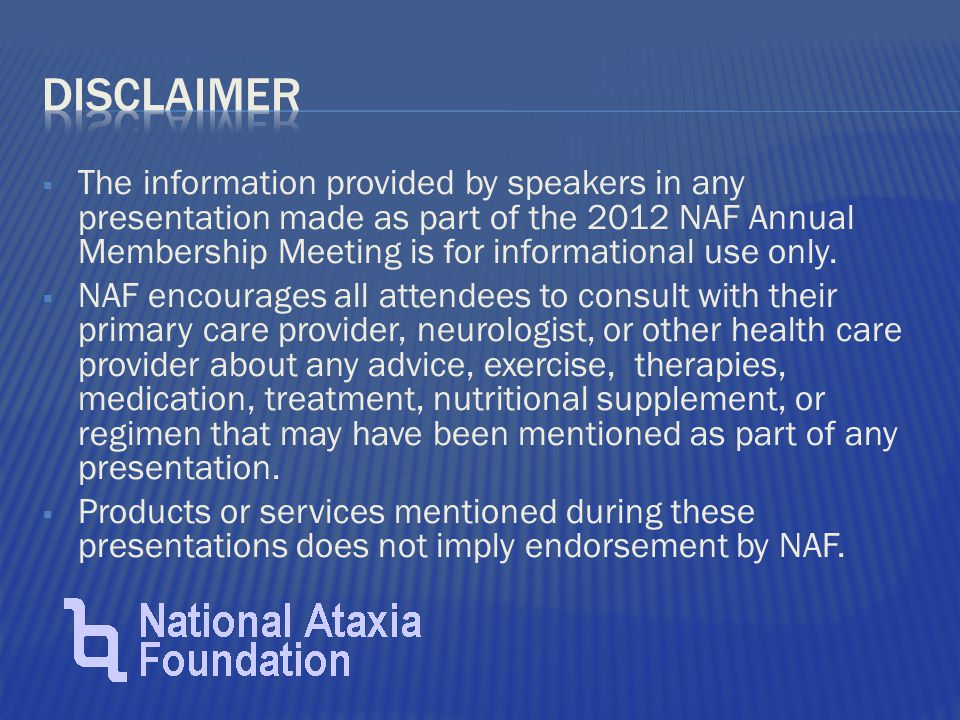  The information provided by speakers in any presentation made as part of the 2012 NAF Annual Membership Meeting is for informational use only.  NAF