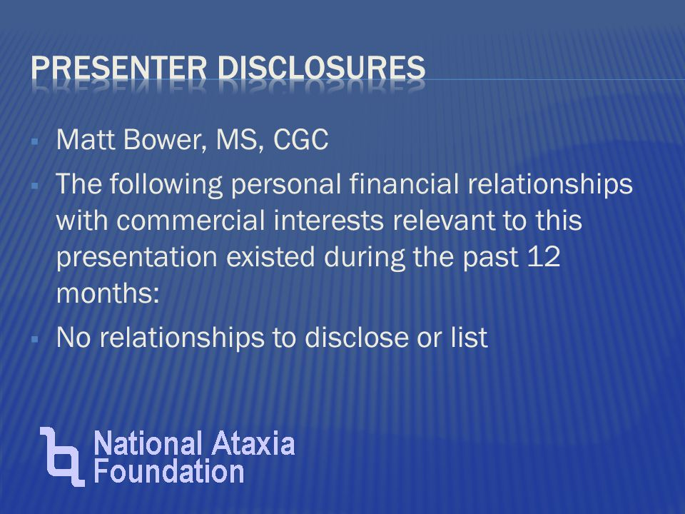  Matt Bower, MS, CGC  The following personal financial relationships with commercial interests relevant to this presentation existed during the past