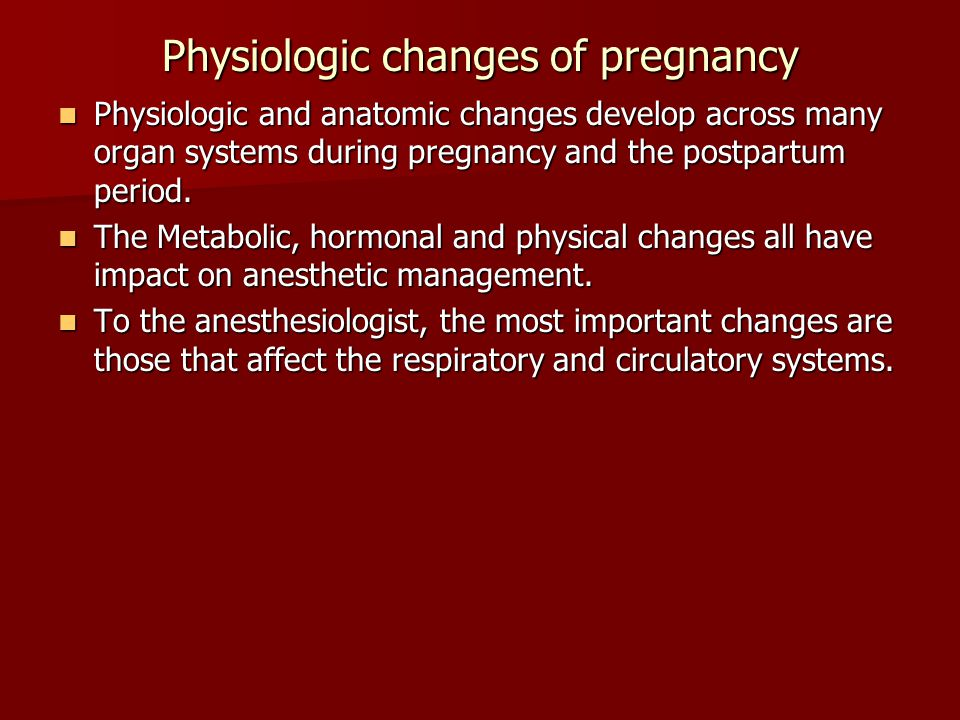 Physiologic changes of pregnancy Physiologic and anatomic changes develop across many organ systems during pregnancy and the postpartum period. Physio