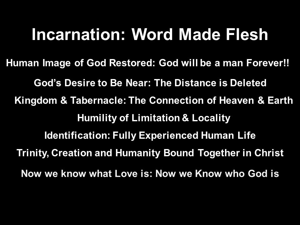 Incarnation: Word Made Flesh Human Image of God Restored: God will be a man Forever!.